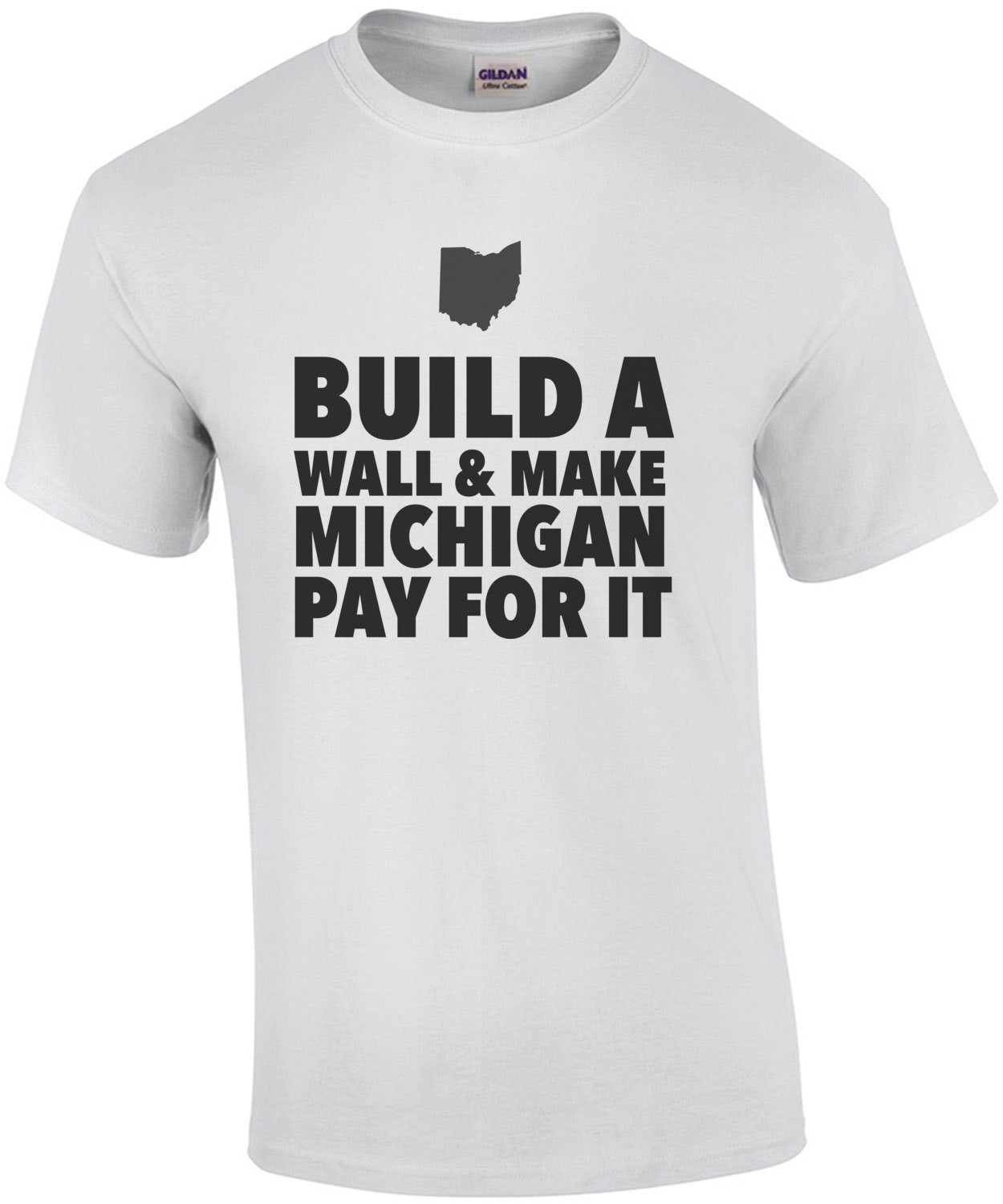 Build a wall and make Michigan pay for it - Ohio T-Shirt