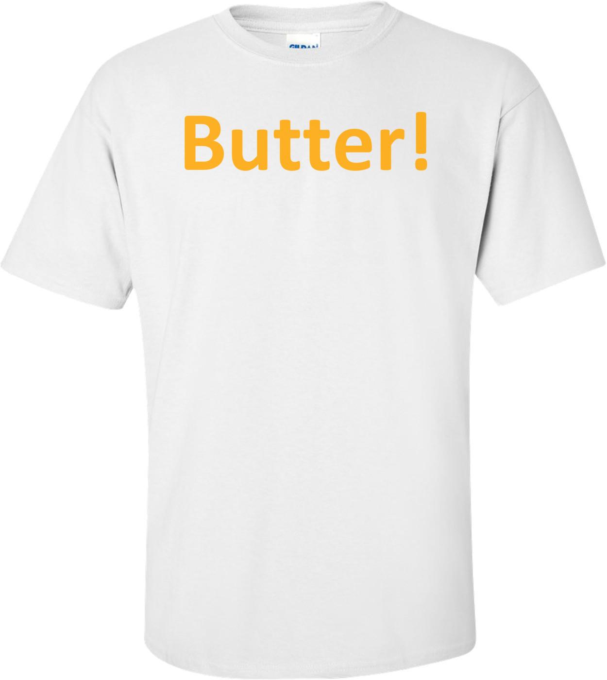 Butter! T-Shirt