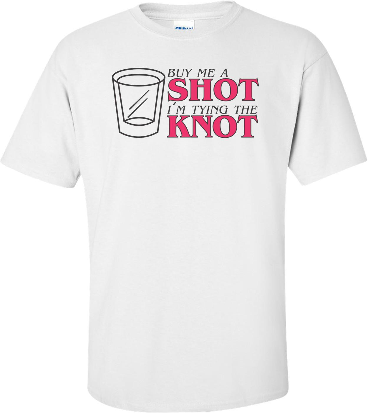 Buy Me A Shot I'm Tying The Knot 2 T-shirt