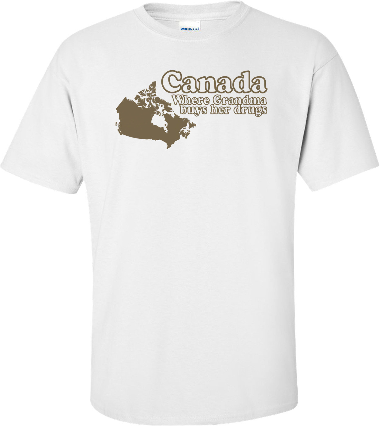 Canada Where Grandma Buys Her Drugs T-shirt