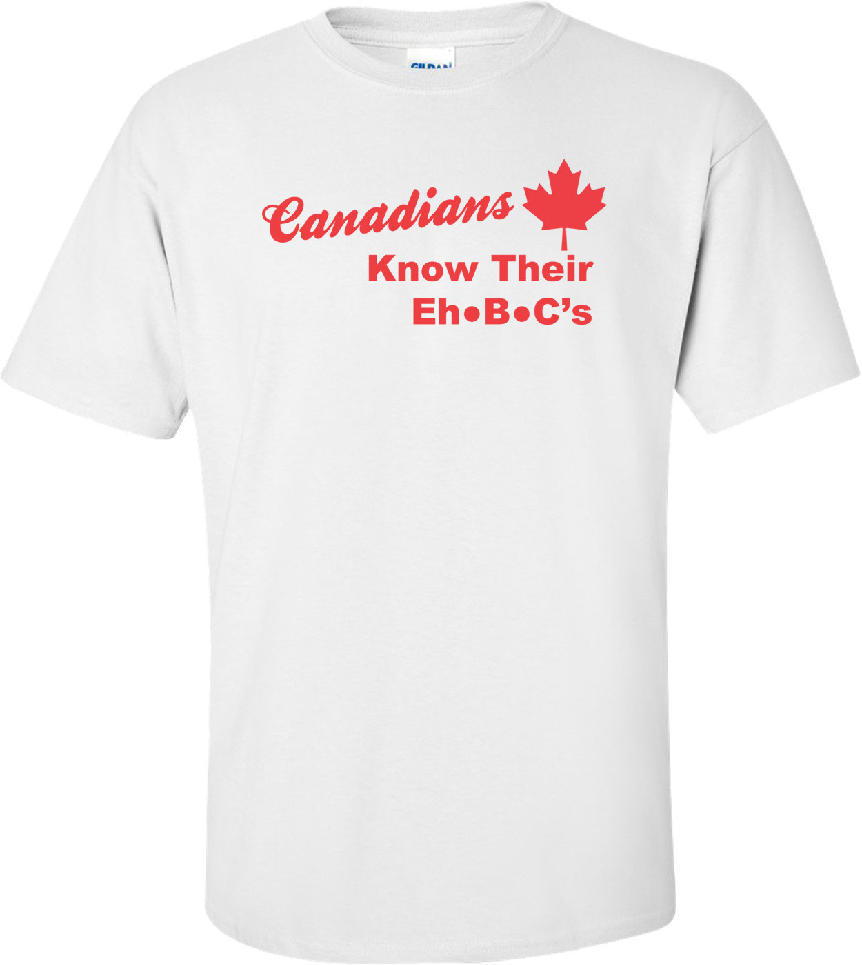 Canadians Know Their Eh B C's Shirt