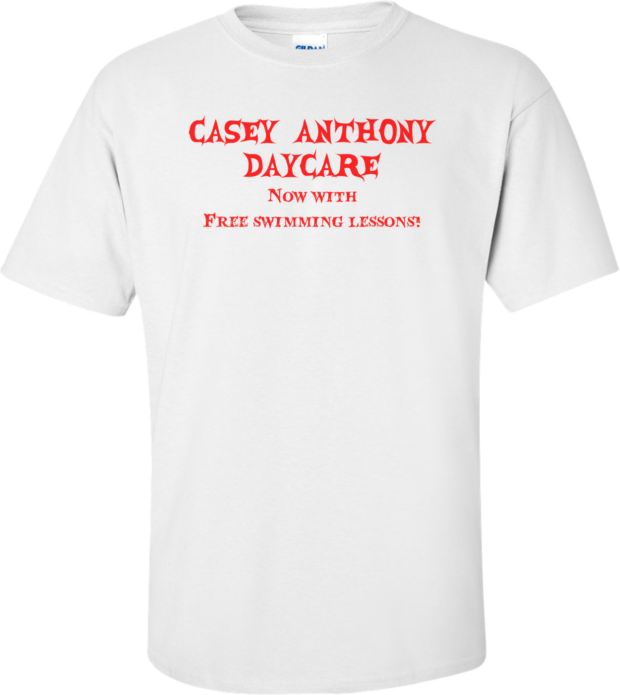 Casey Anthony Daycare - Funny Shirt