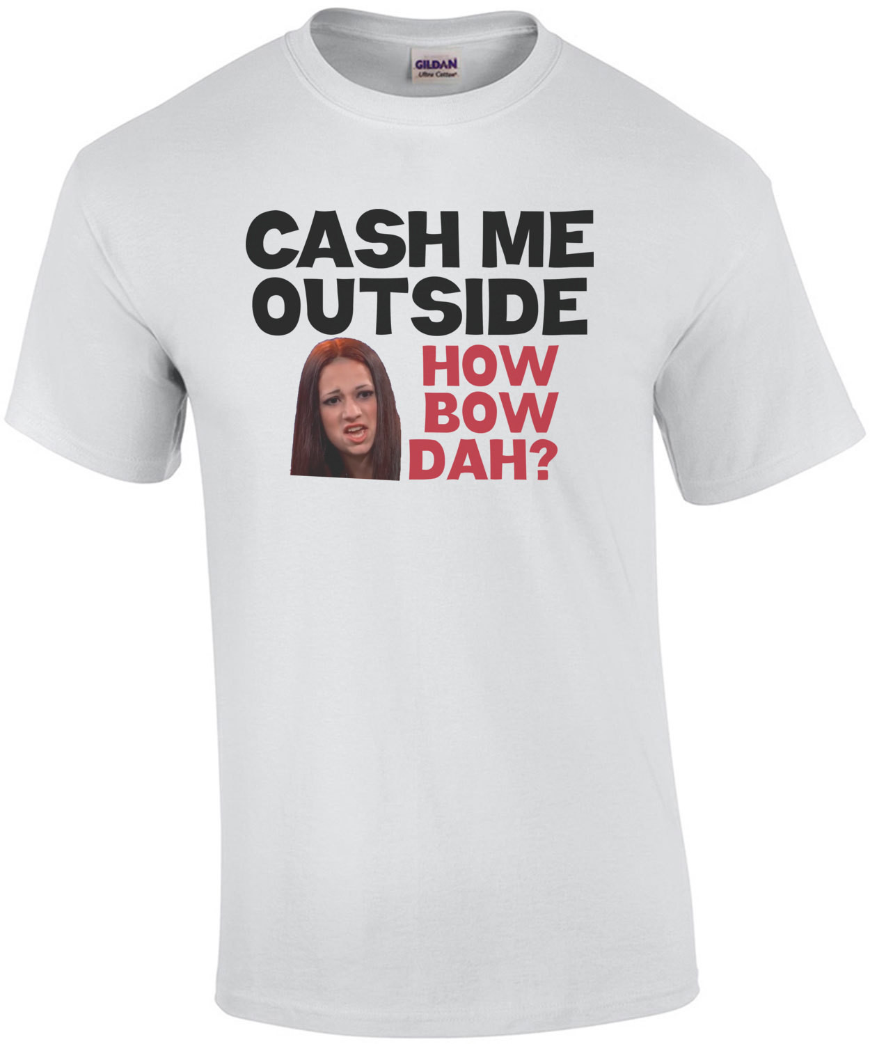Cash Me Outside Howbow Dat? (Catch Me Outside How About That) Shirt