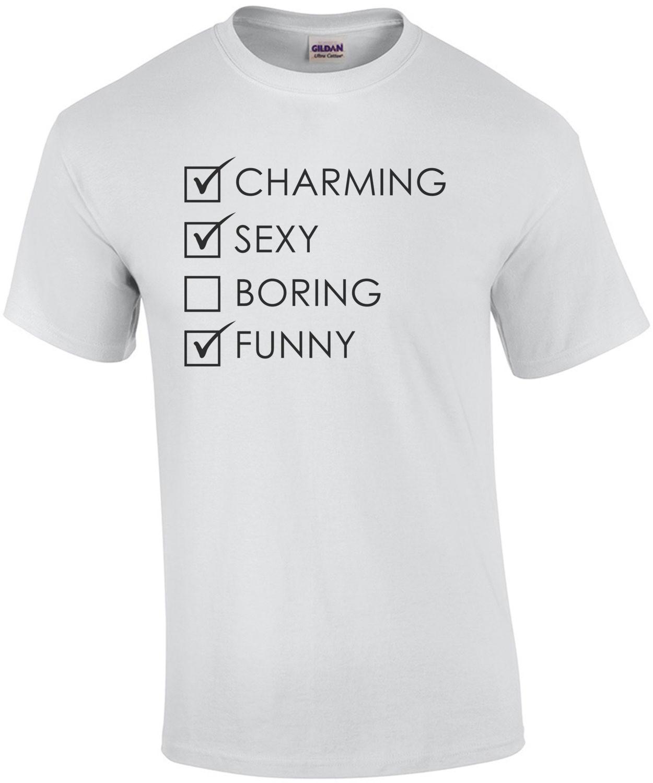 Charming Sexy Boring Funny - Funny T-Shirt