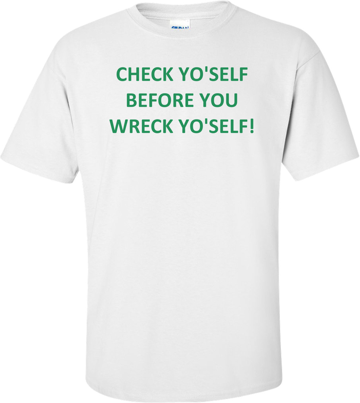 CHECK YO'SELF BEFORE YOU WRECK YO'SELF! Shirt