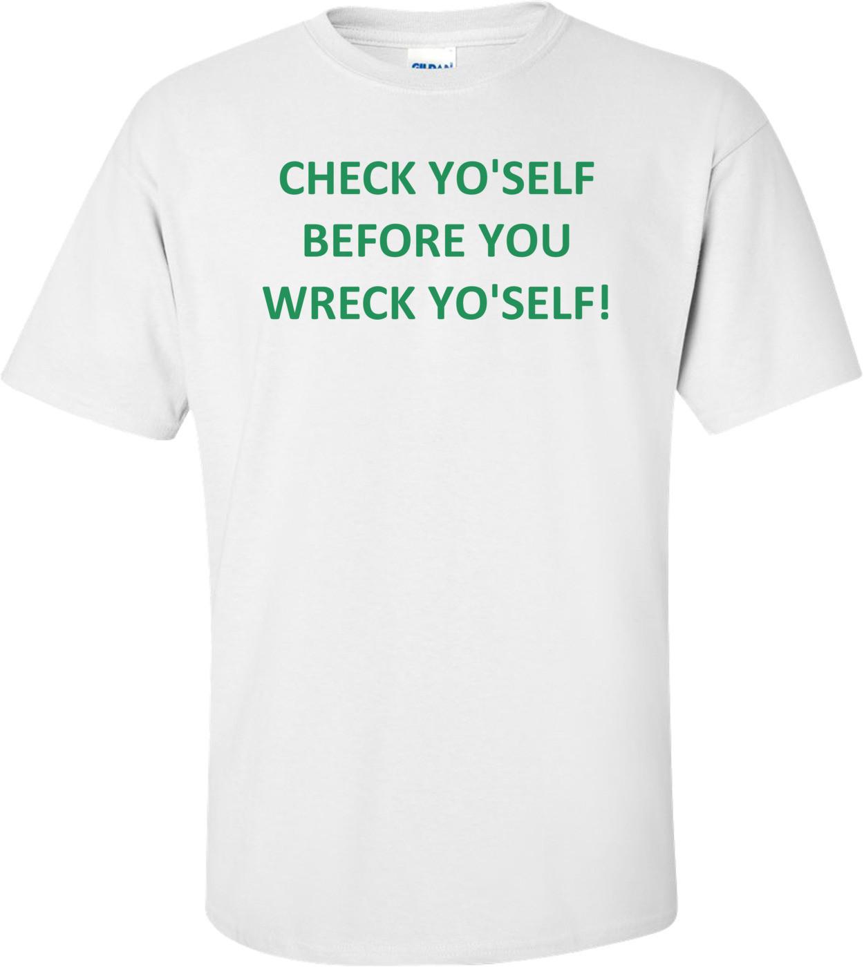 CHECK YO'SELF BEFORE YOU WRECK YO'SELF! Shirt