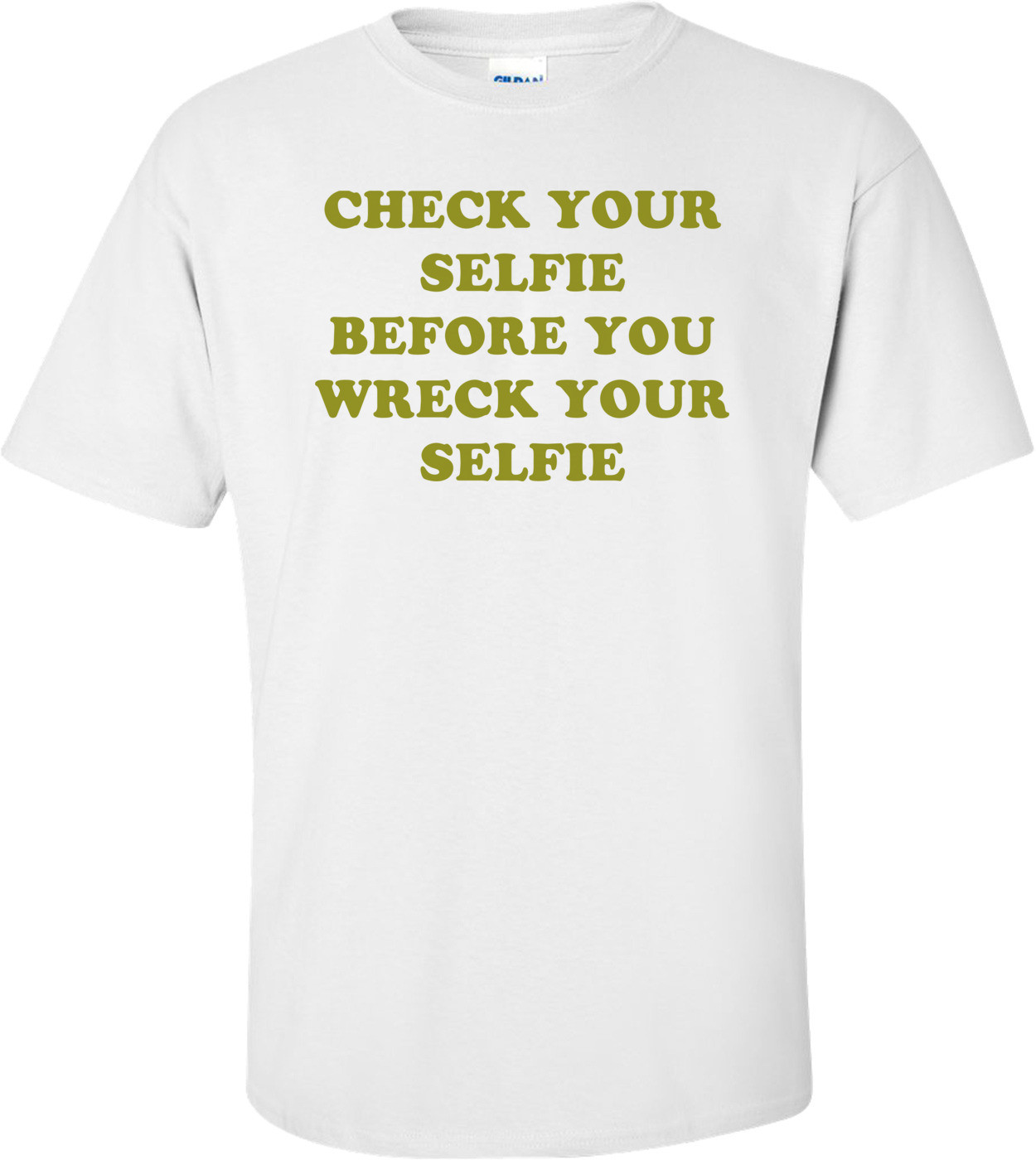 CHECK YOUR SELFIE BEFORE YOU WRECK YOUR SELFIE Shirt