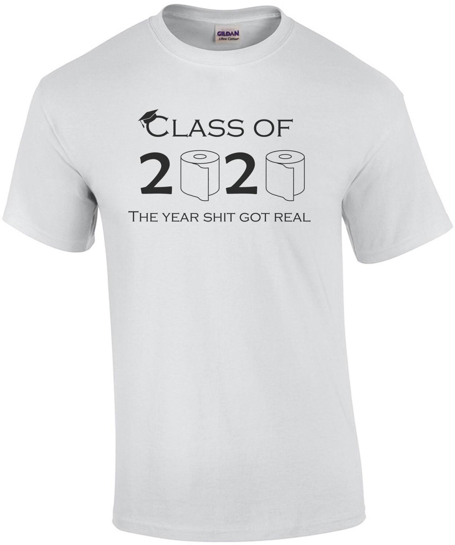 Class of 2020 The Year Shit Got Real Coronavirus Shirt