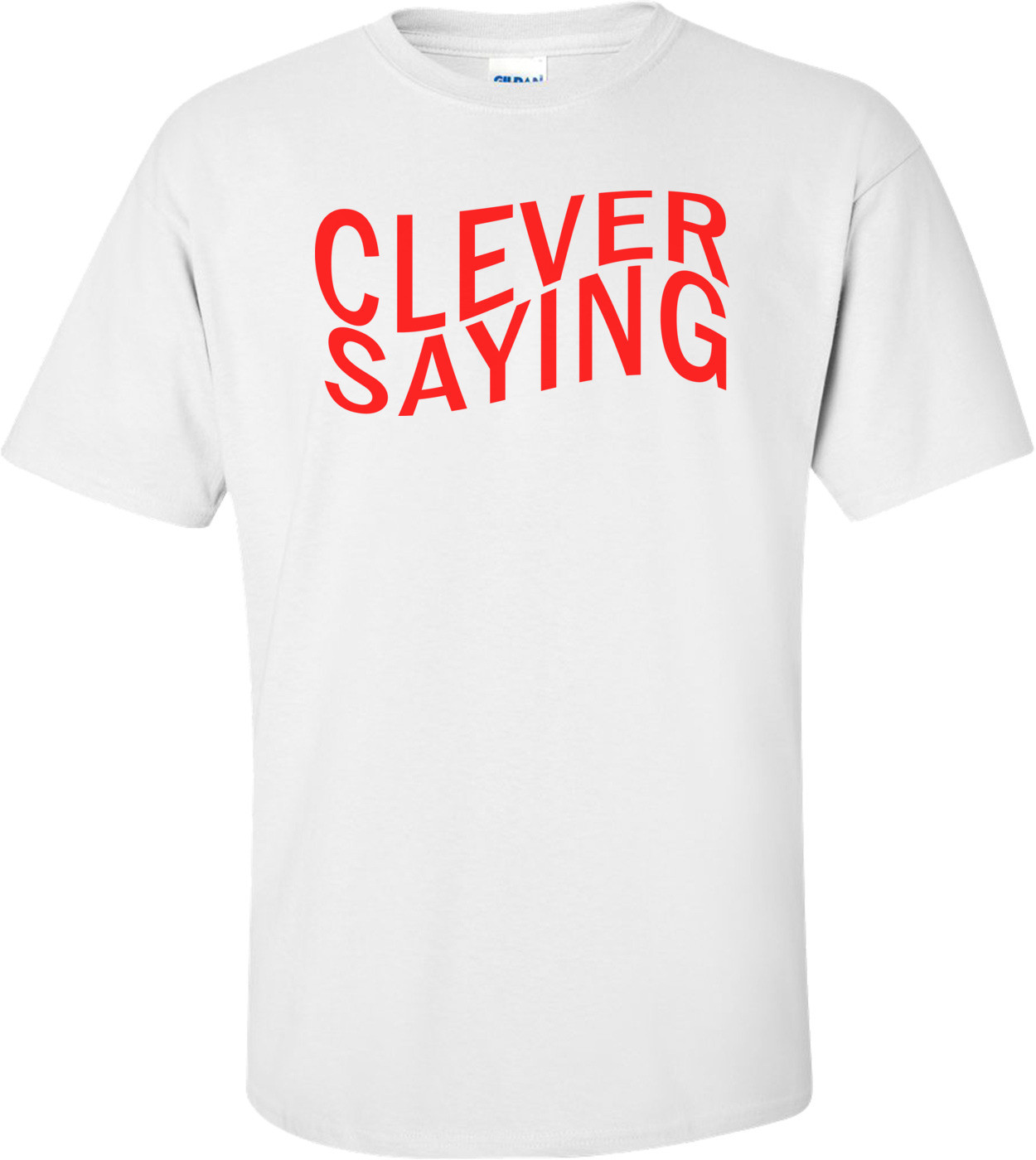 Clever Saying T-shirt