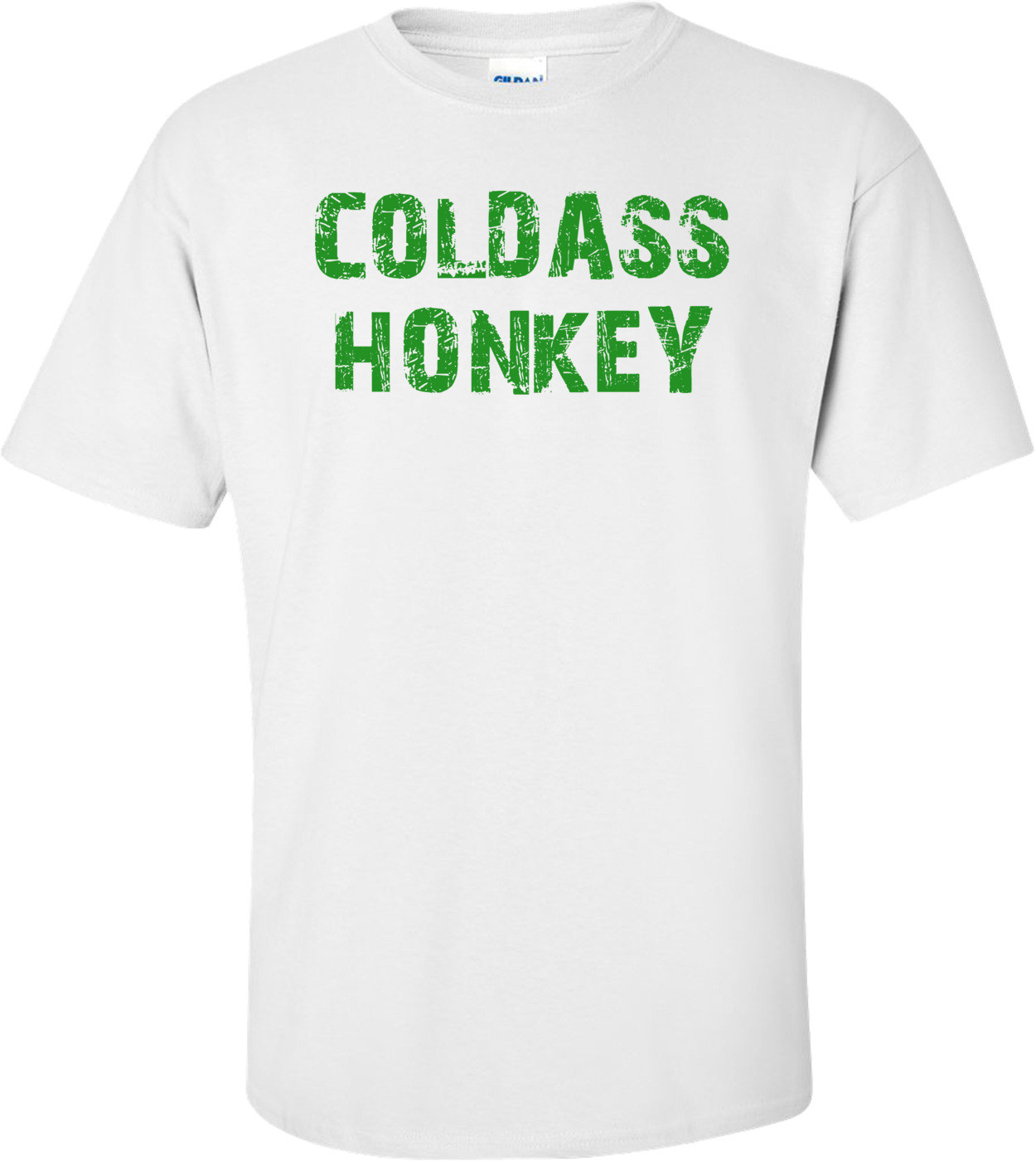COLDASS HONKEY Shirt