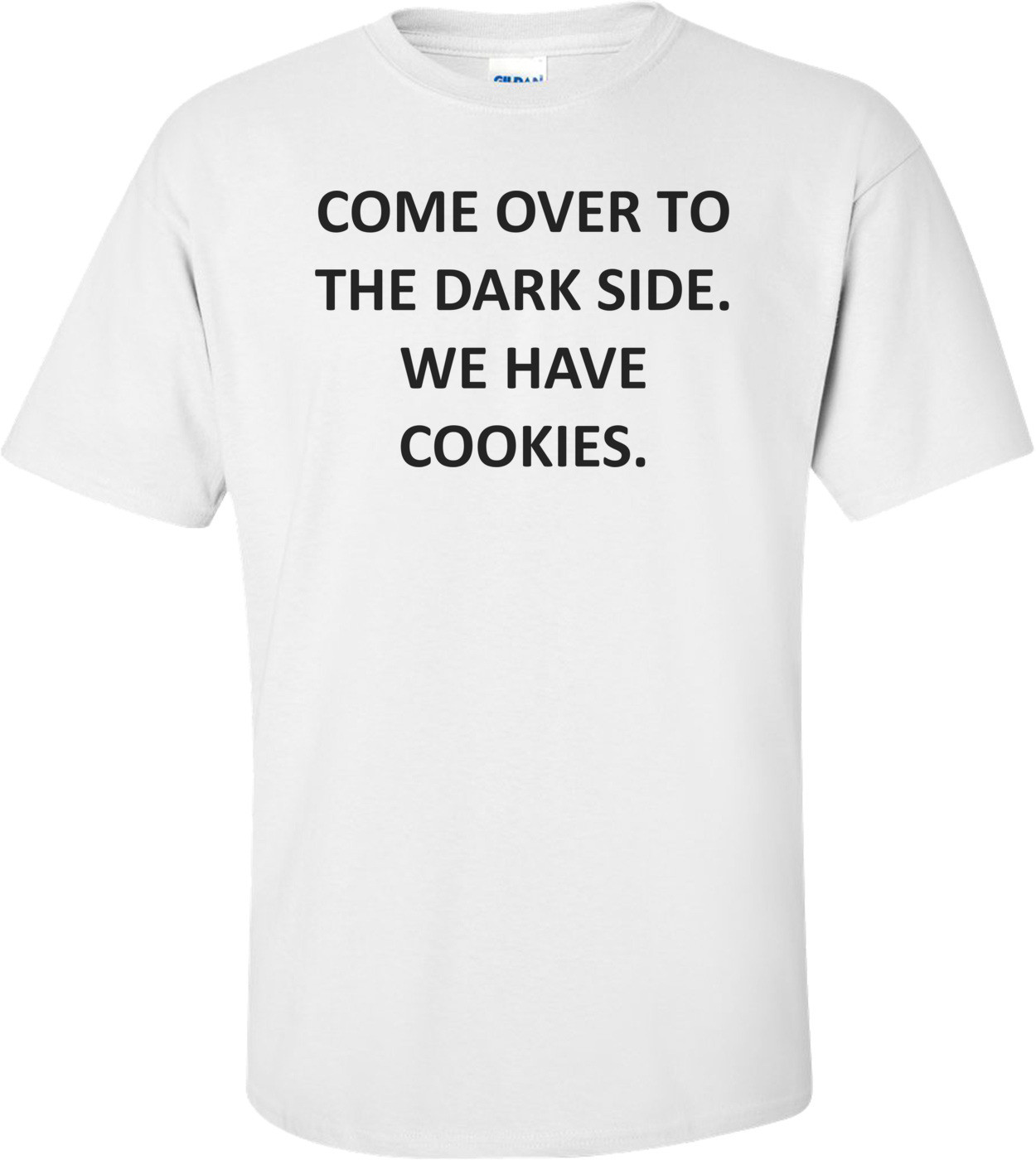 COME OVER TO THE DARK SIDE. WE HAVE COOKIES. Shirt