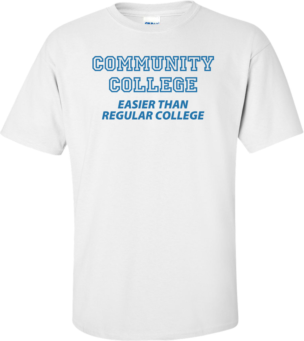 Community College Easier Than Regular College Funny T-shirt