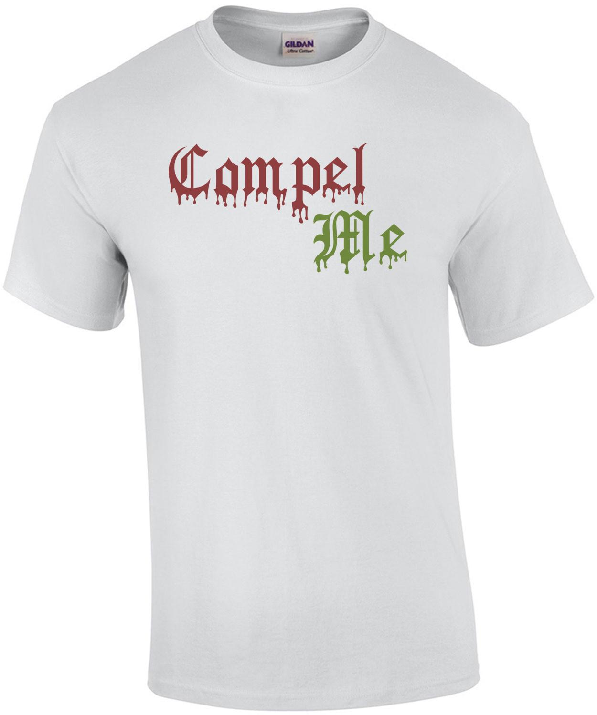 Compel Me T-Shirt