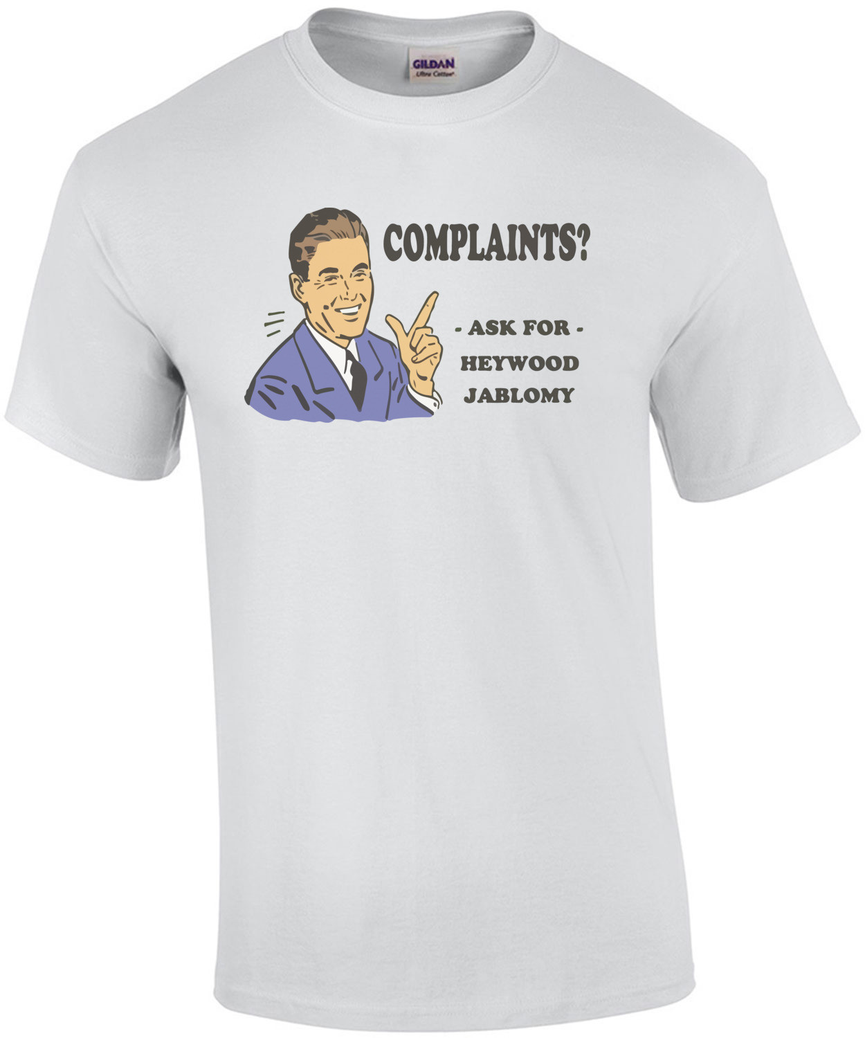 Complaints? Ask For Heywood Jablomy Funny T-Shirt