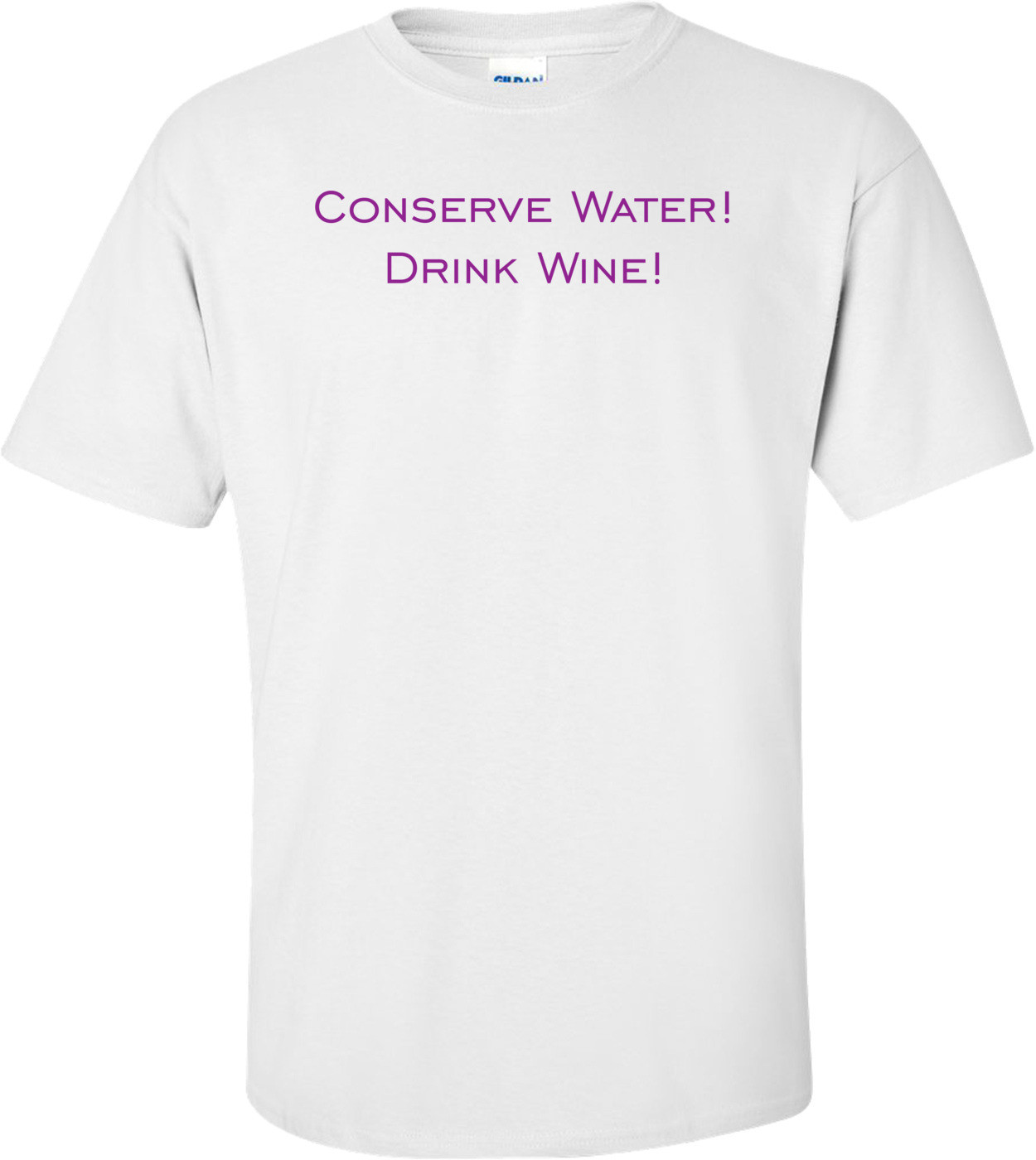 Conserve Water! Drink Wine! Shirt
