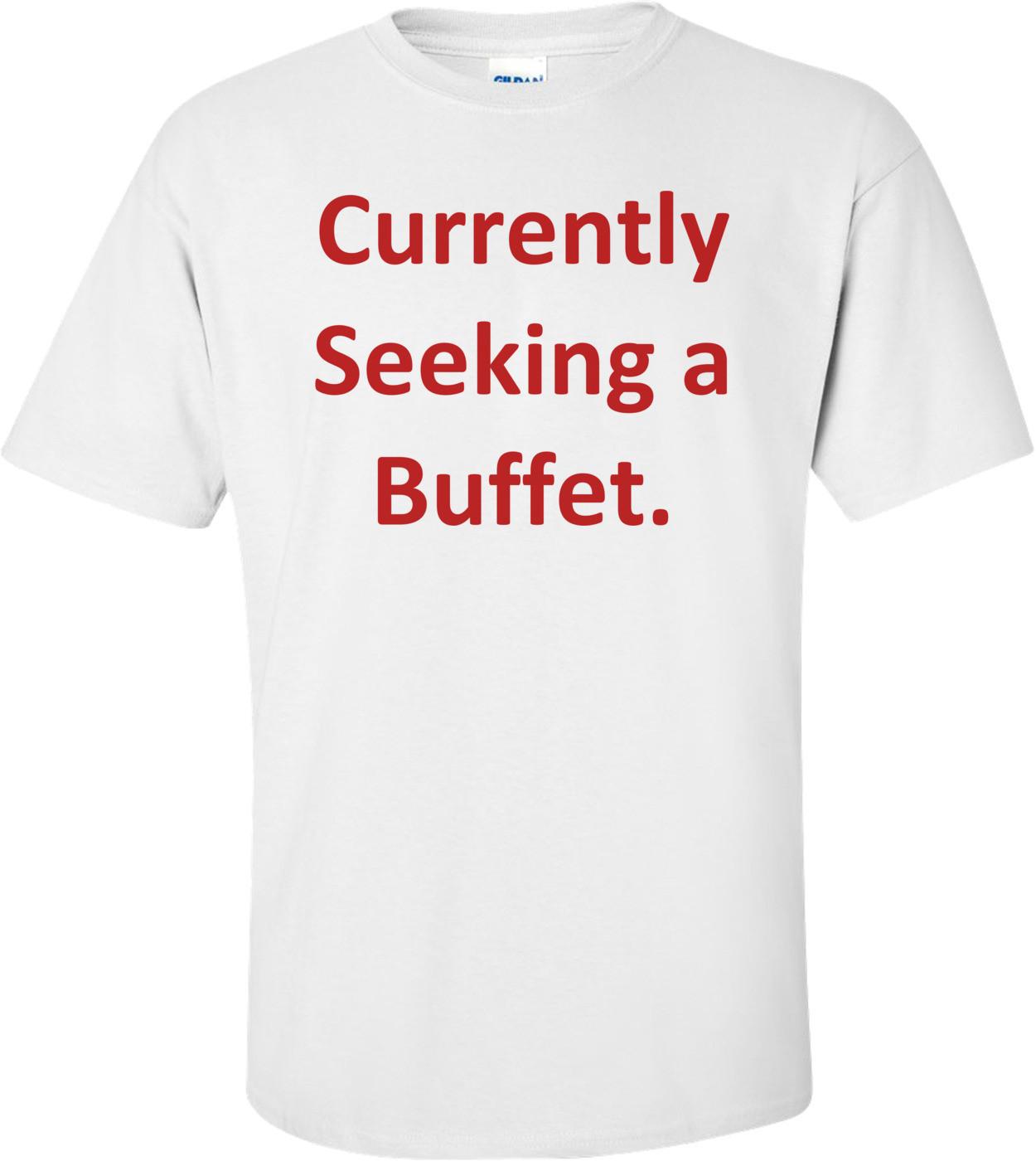 Currently Seeking a Buffet. Shirt