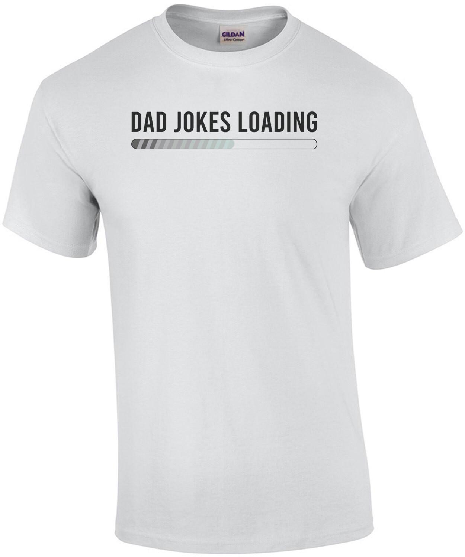 Dad Jokes Loading - funny dad t-shirt