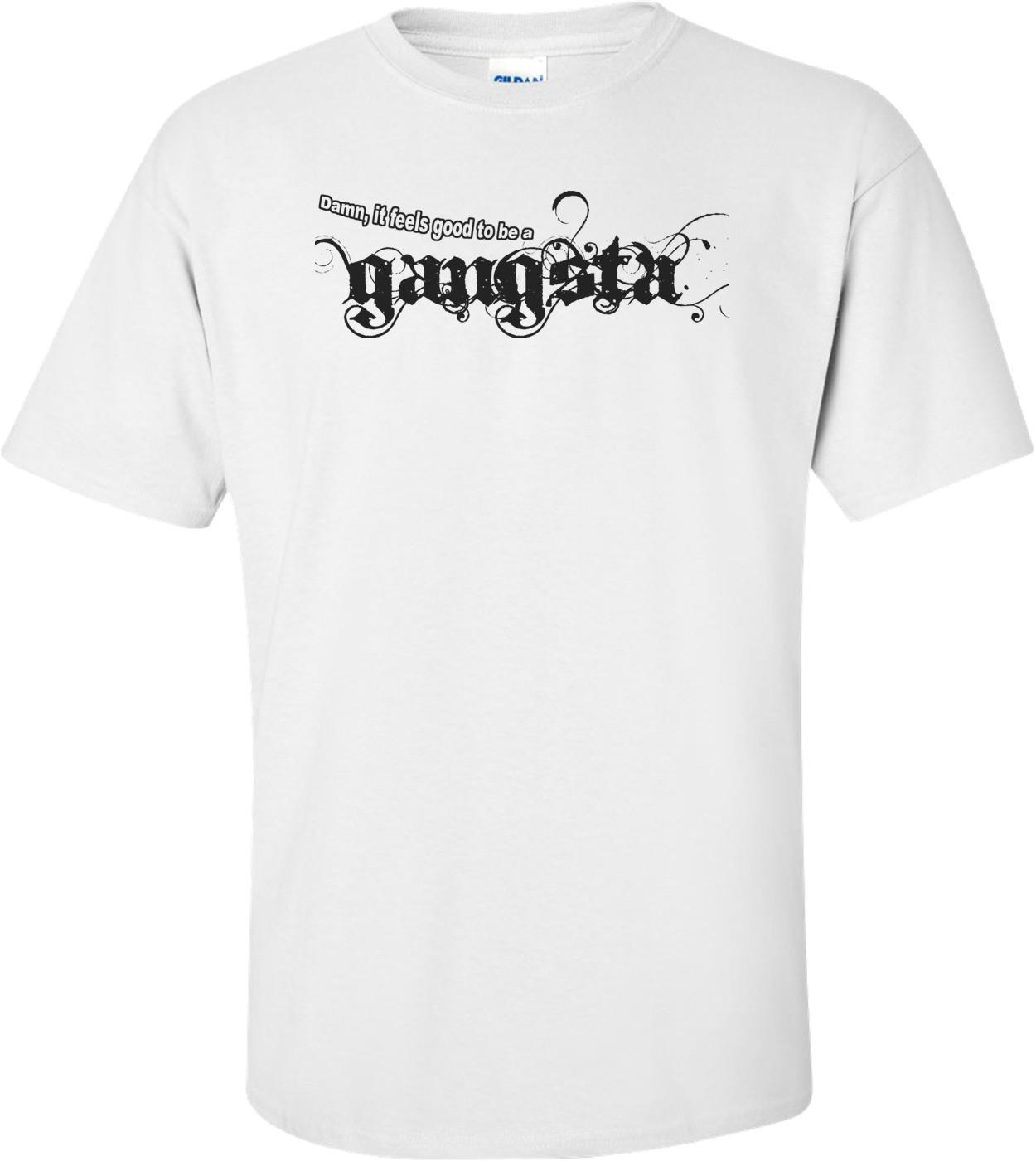 Damn It Feels Good To Be A Gangsta Shirt