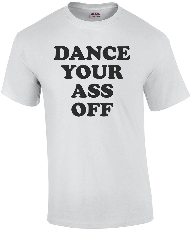 Dance your ass off - footloose t-shirt - 80's t-shirt