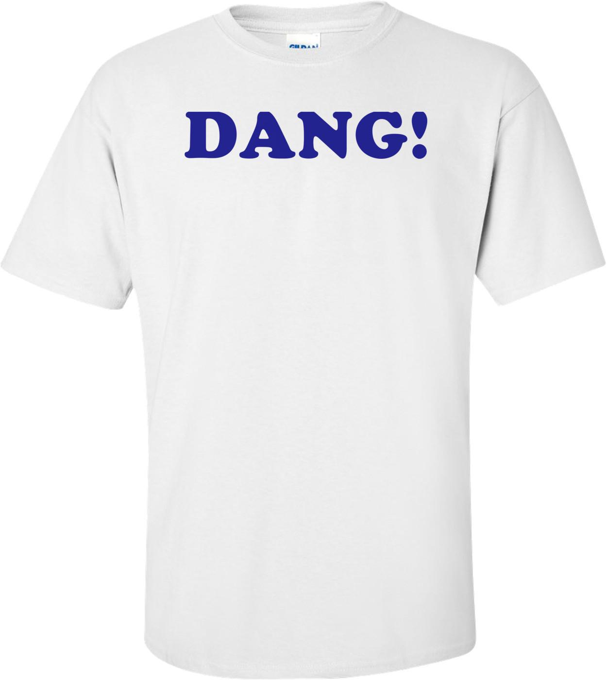 DANG! Shirt