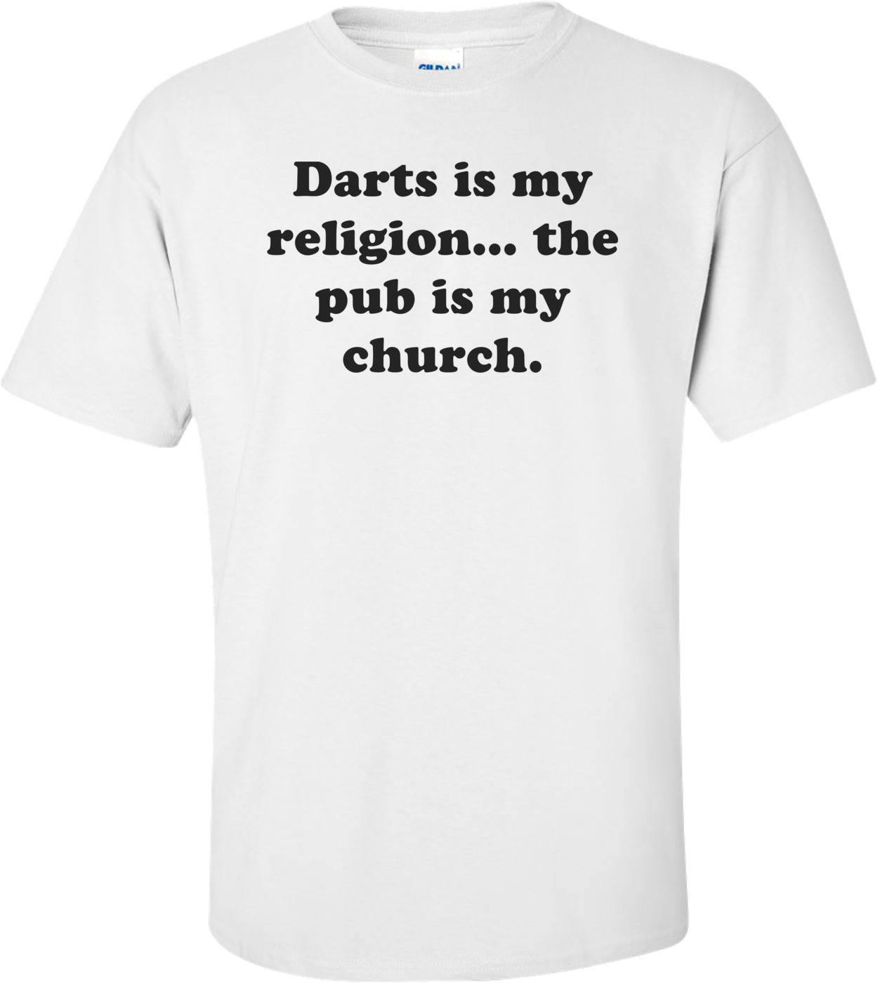 Darts is my religion... the pub is my church. Shirt