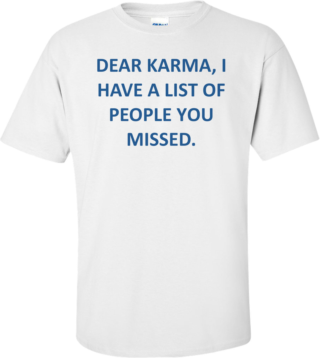 DEAR KARMA, I HAVE A LIST OF PEOPLE YOU MISSED. Shirt