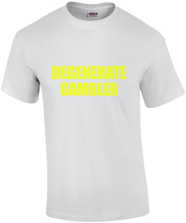 Degenerate Gambler - Funny Gambling T-Shirt