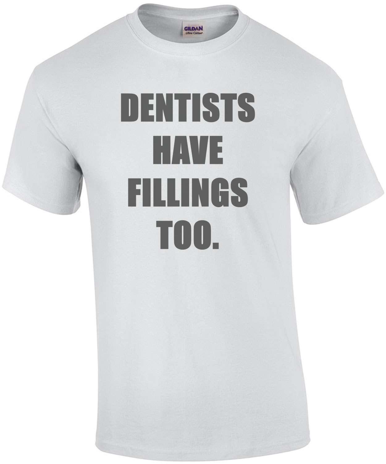 Dentists have fillings too. funny dentist t-shirt