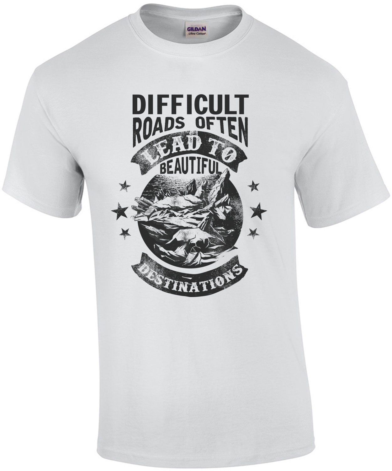 Difficult Roads Often Lead To Beautiful Destinations - Inspirational T-Shirt