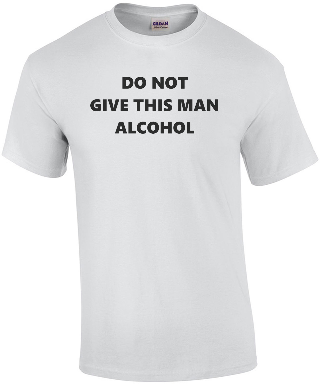 DO NOT GIVE THIS MAN ALCOHOL Shirt