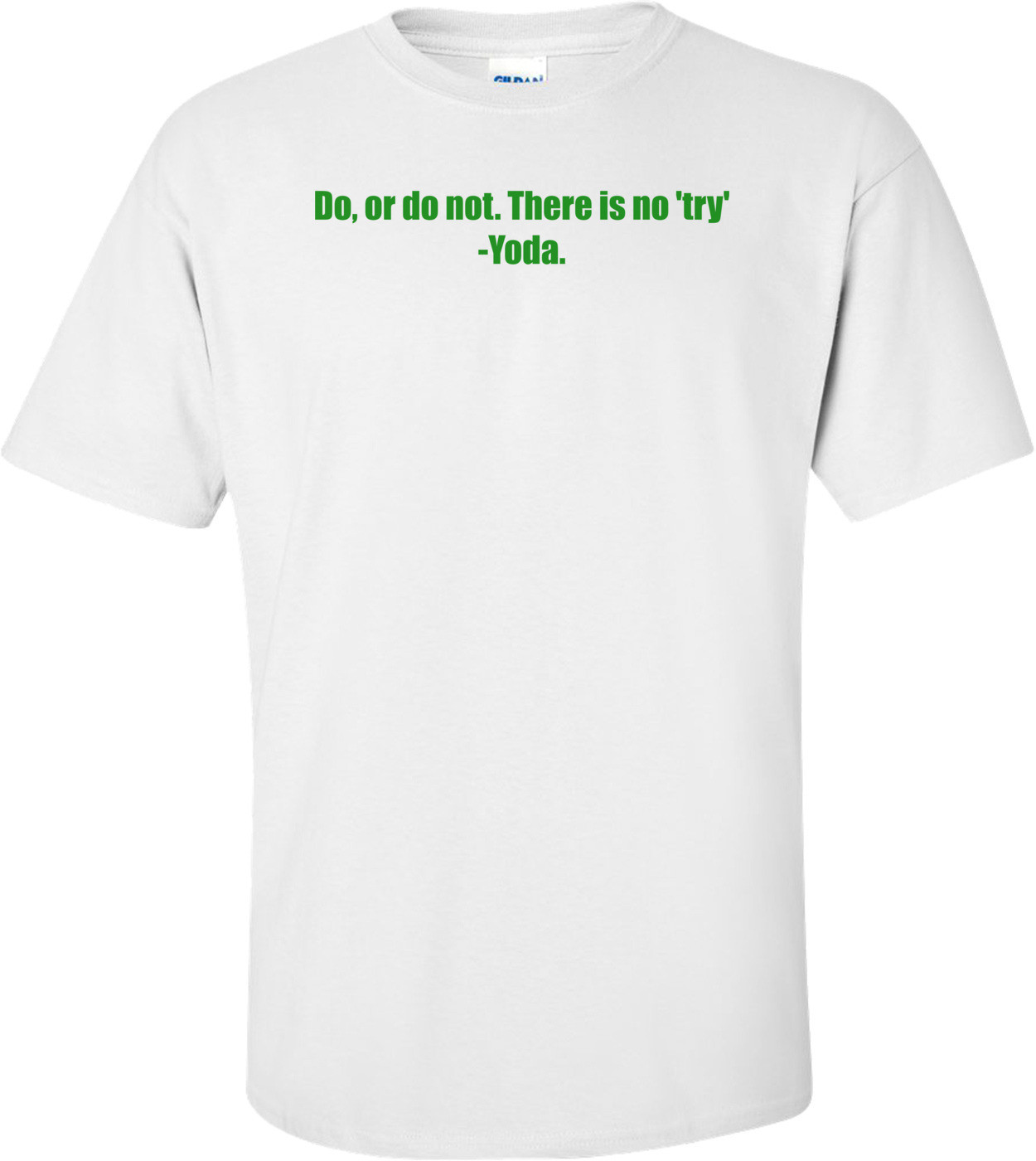 Do, or do not. There is no 'try' -Yoda. Shirt