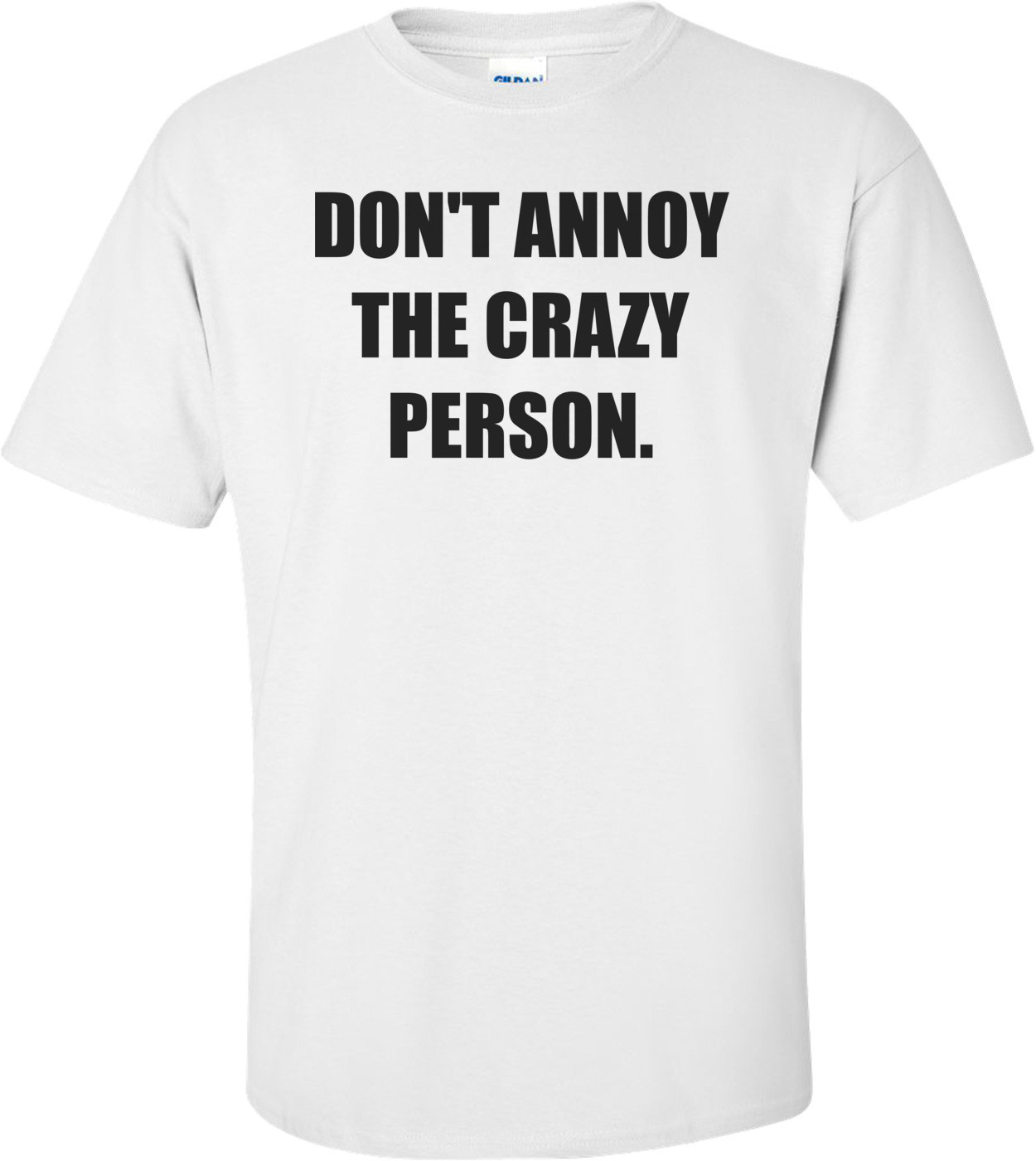 DON'T ANNOY THE CRAZY PERSON. Shirt