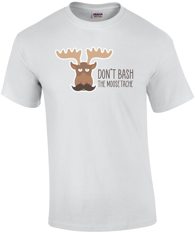 Don't Bash the Moosetache - funny pun t-shirt
