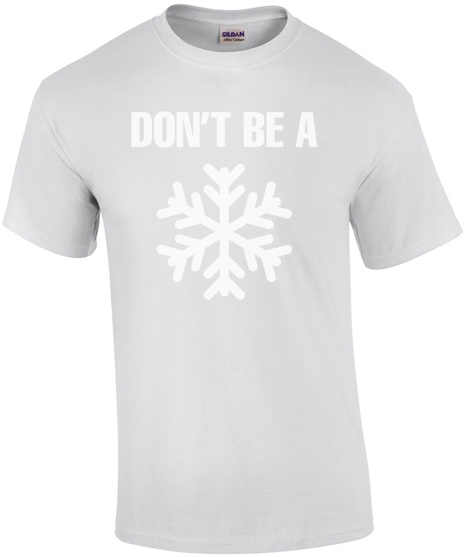 Don't Be A Snowflake T-Shirt