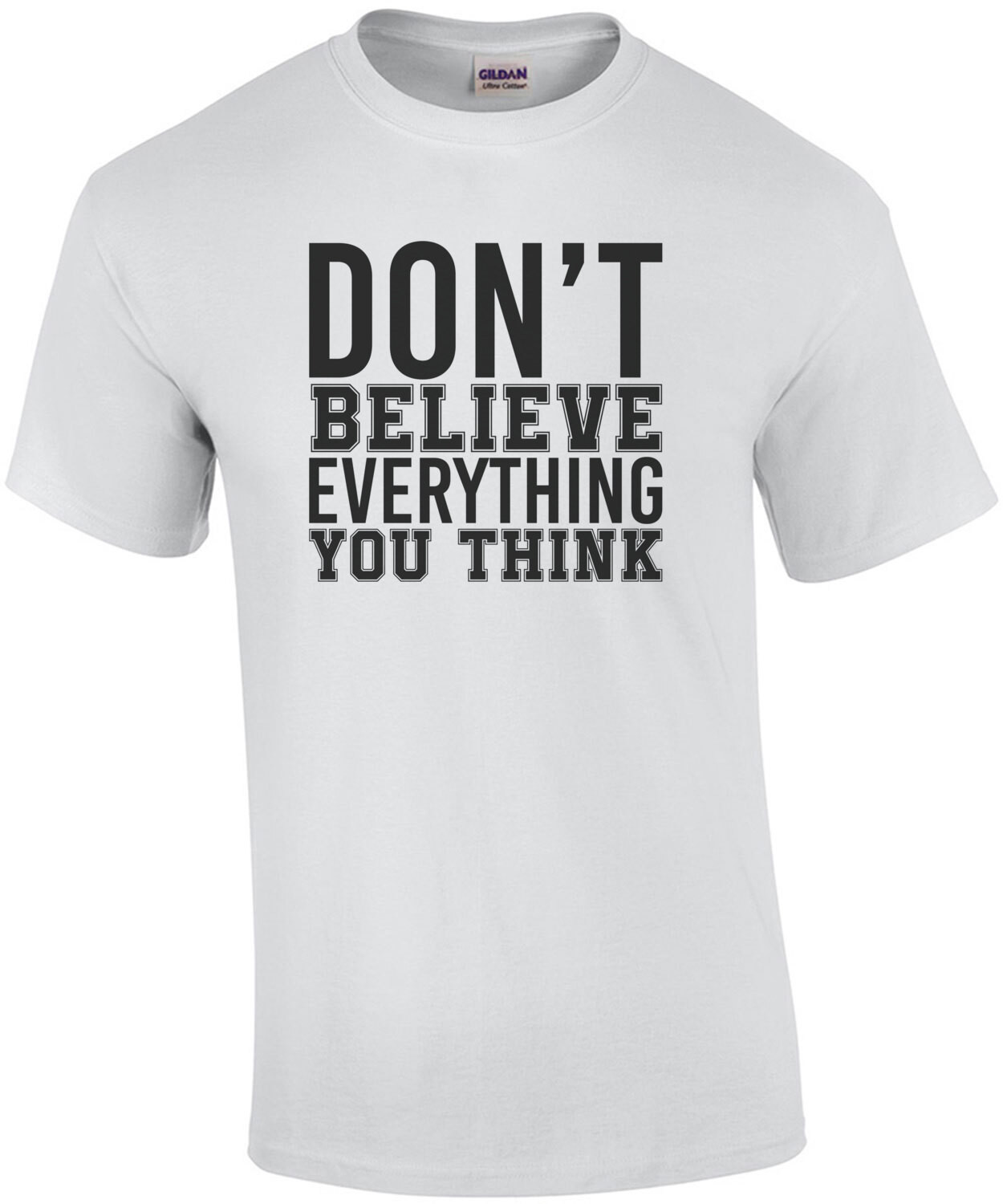 Don't believe everything you think - funny t-shirt