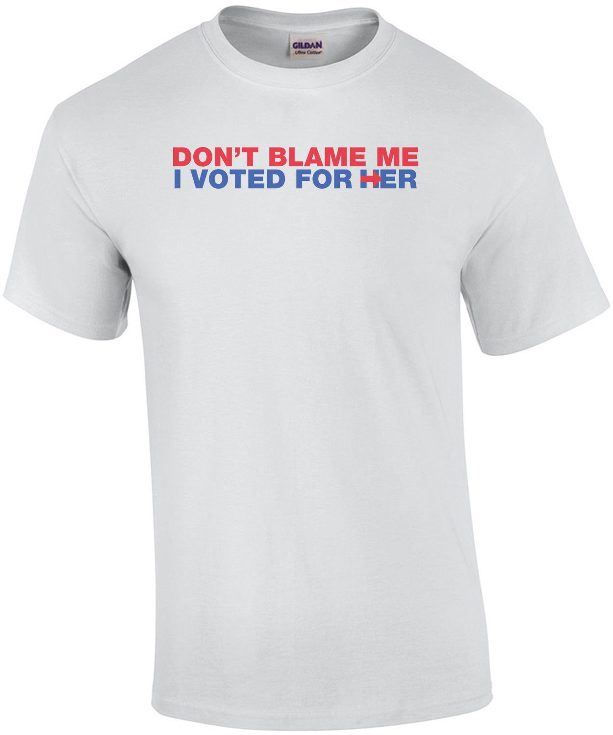 Don't Blame Me, I Voted For Her - Hillary Anti Trump Shirt