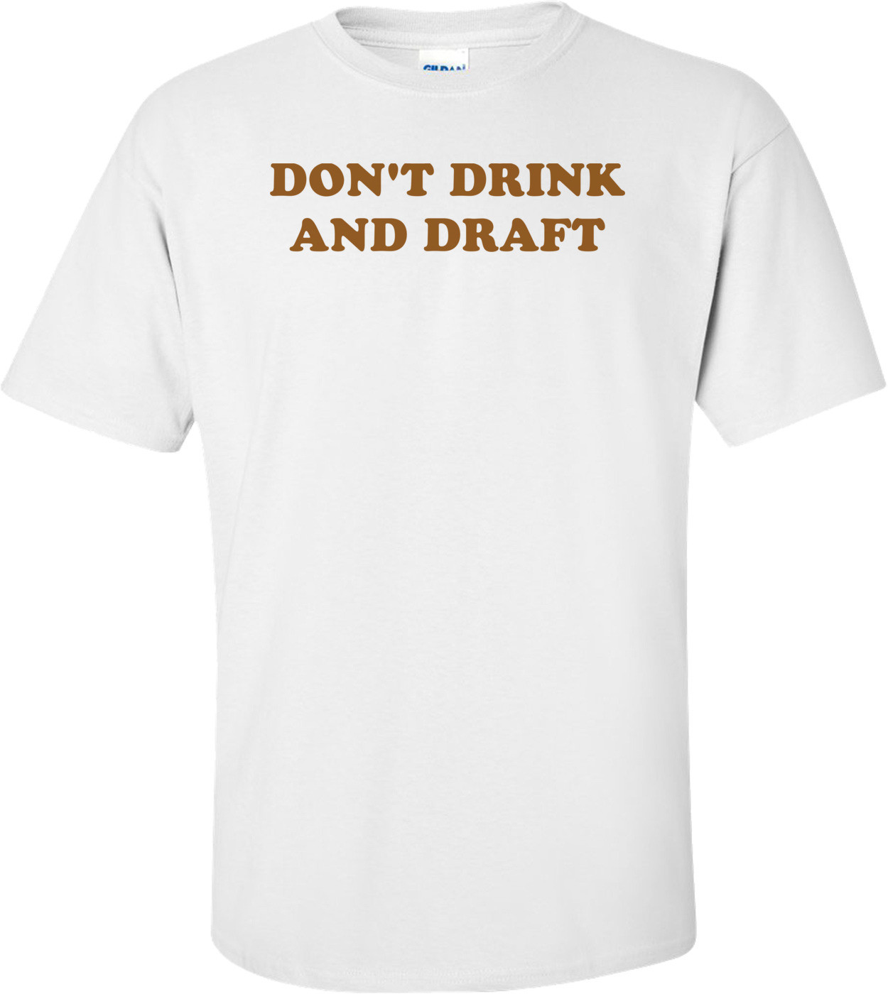 DON'T DRINK AND DRAFT Shirt