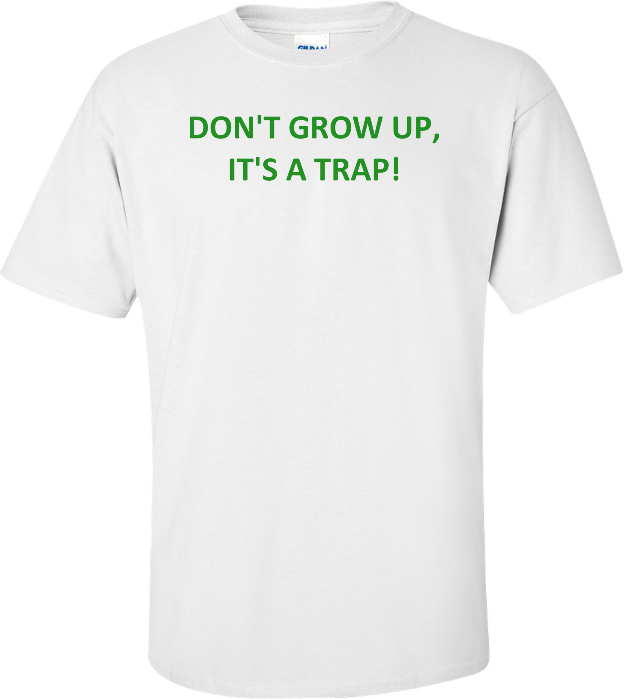 DON'T GROW UP, IT'S A TRAP! Shirt