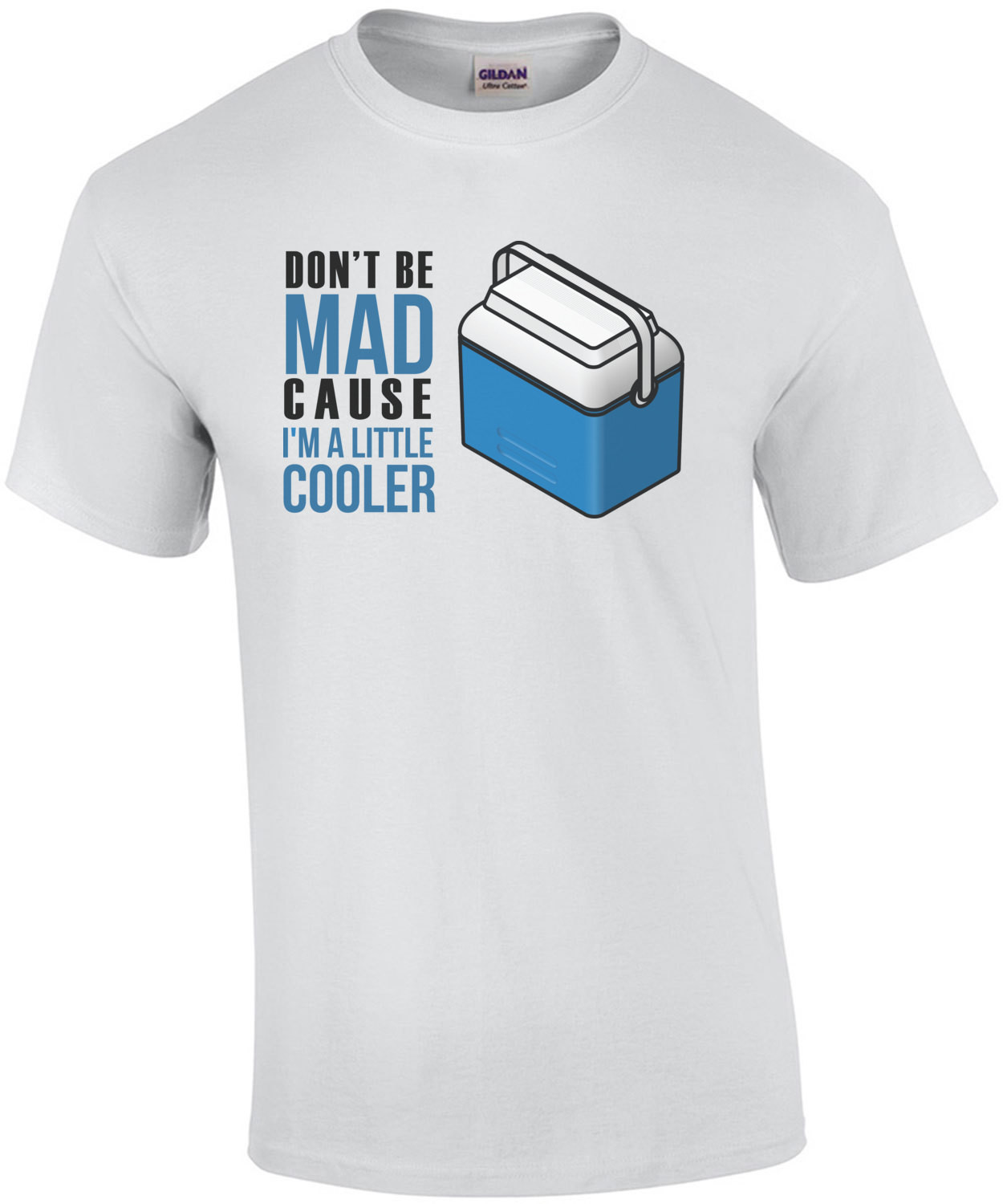 Don't be mad cause i'm a little cooler t-shirt