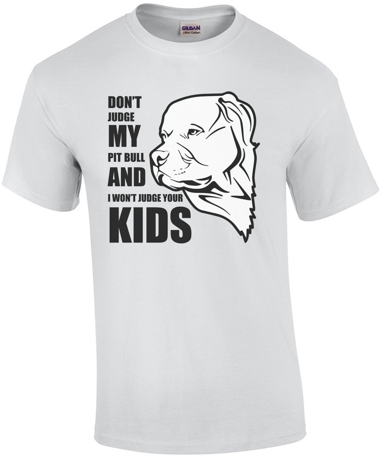 Don't judge my pit bull and I won't judge your kids - pit bull t-shirt