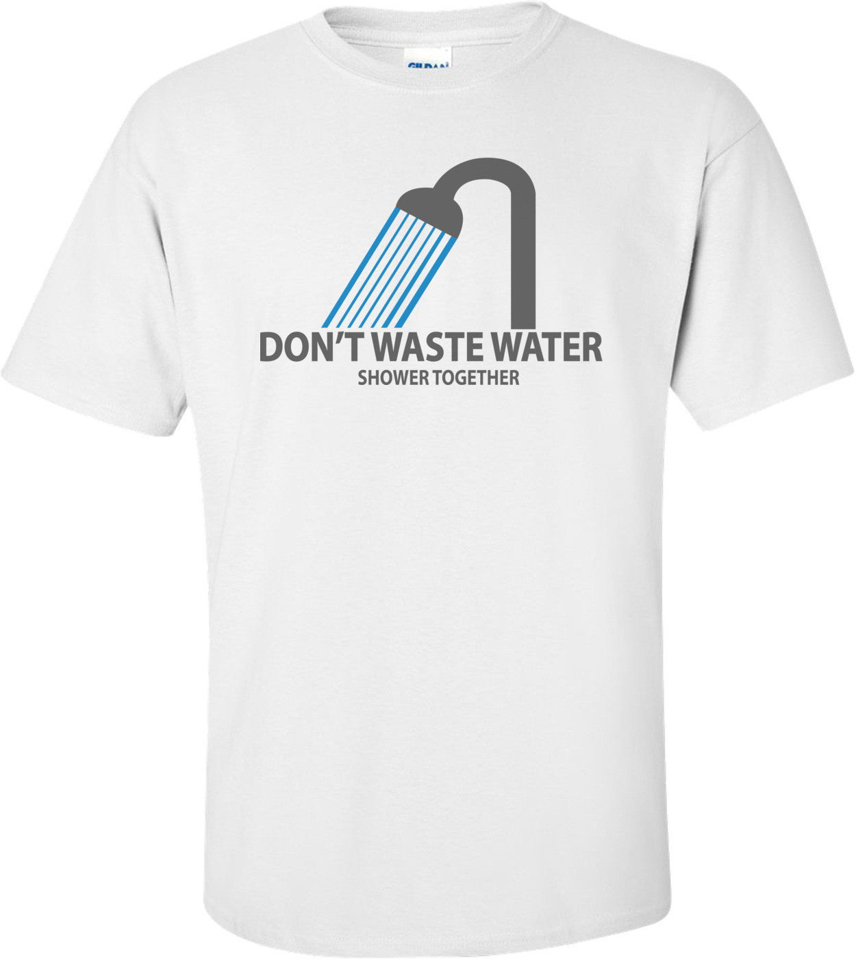 Don't Waste Water - Shower Together! T-shirt