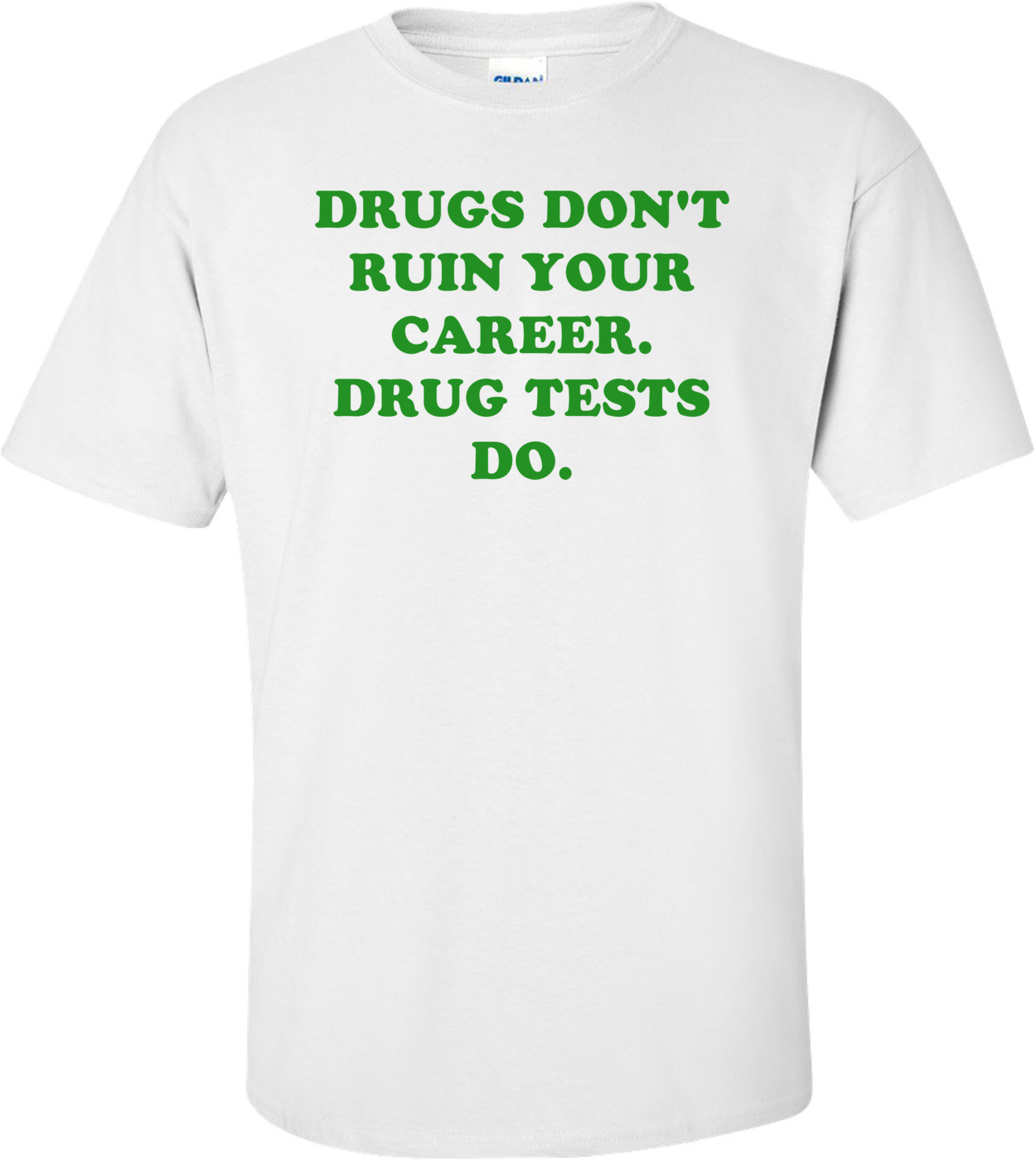 DRUGS DON'T RUIN YOUR CAREER. DRUG TESTS DO. Shirt