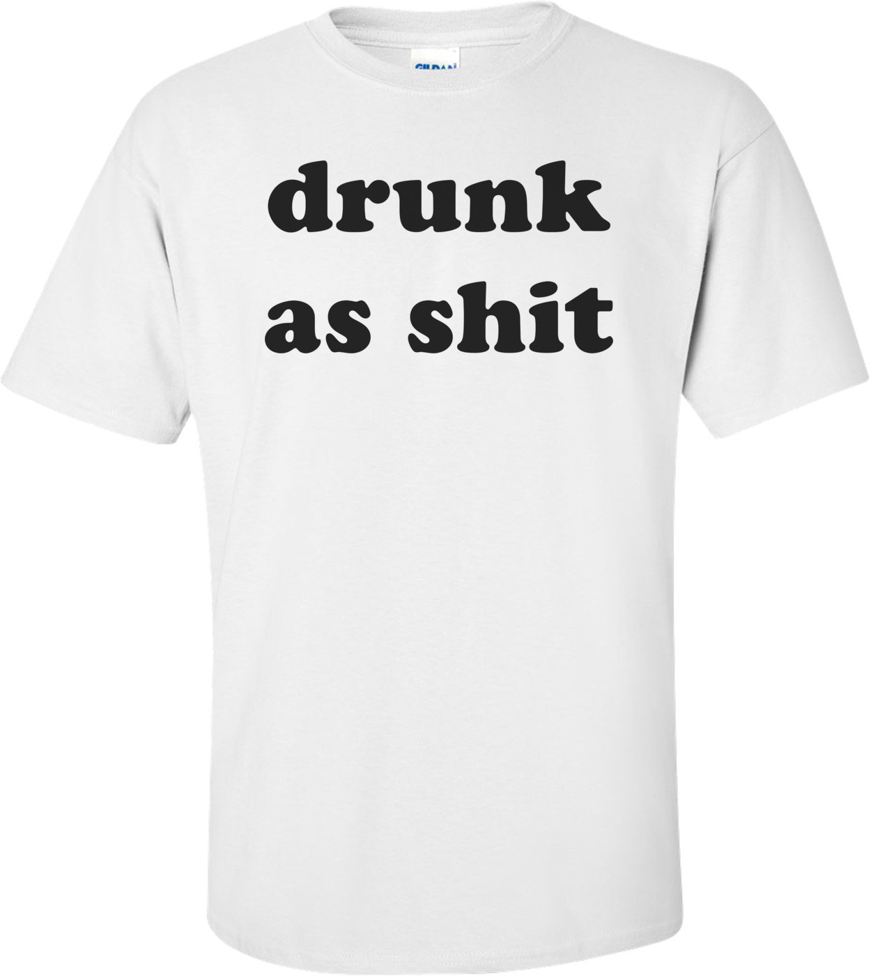 drunk as shit Shirt