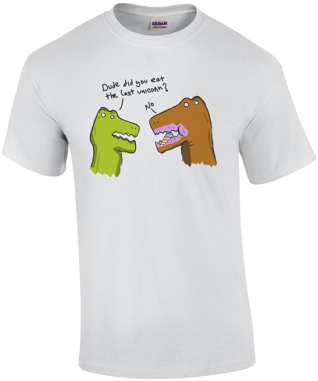 Dude did you eat the last unicorn? No - funny t-rex unicorn t-shirt
