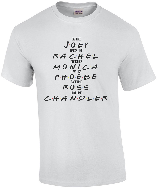 Eat like Joey - Dress like Rachel - Cook like Monica - Funny Friends T-Shirt - 90's T-Shirt