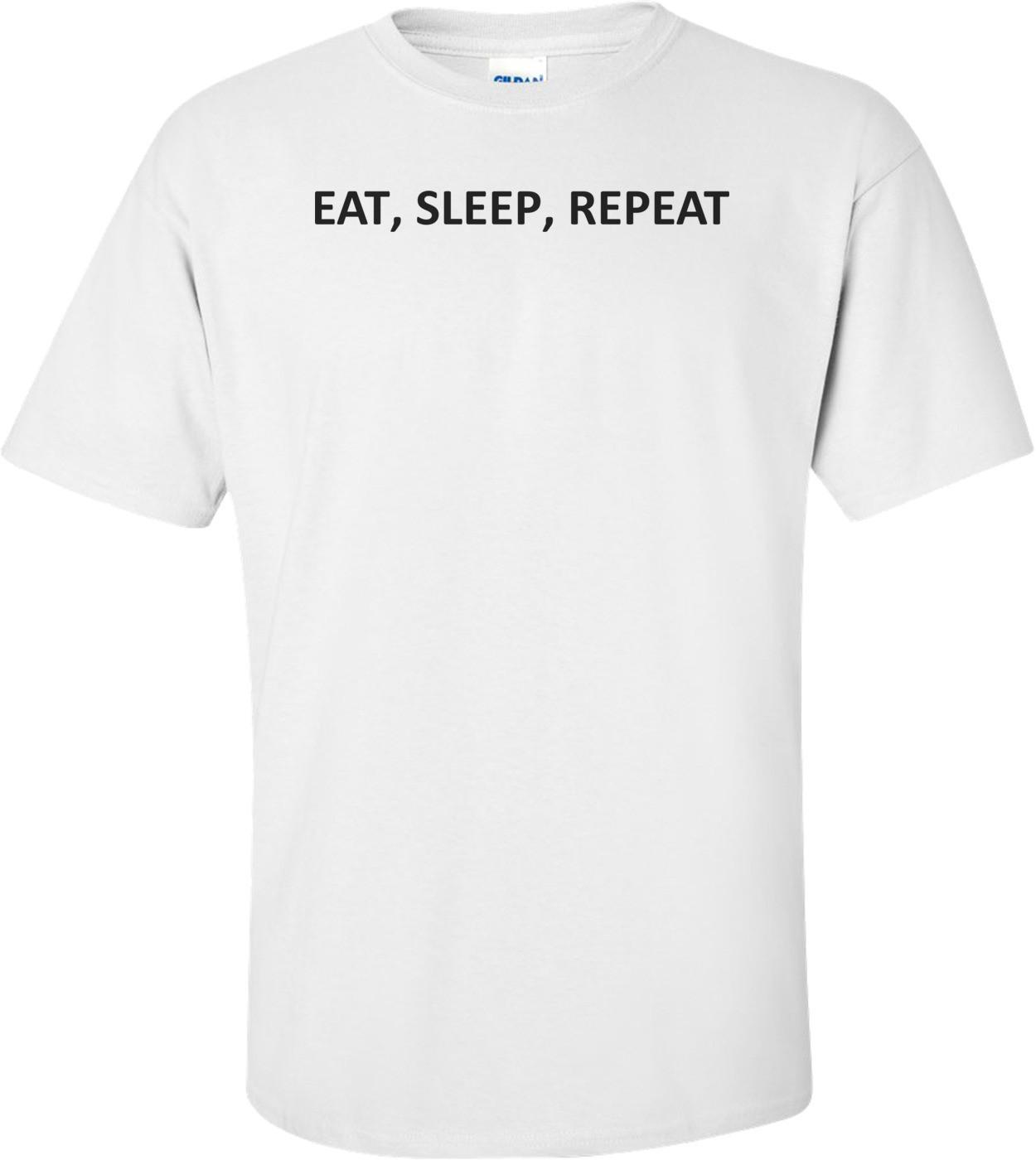 EAT, SLEEP, REPEAT Shirt