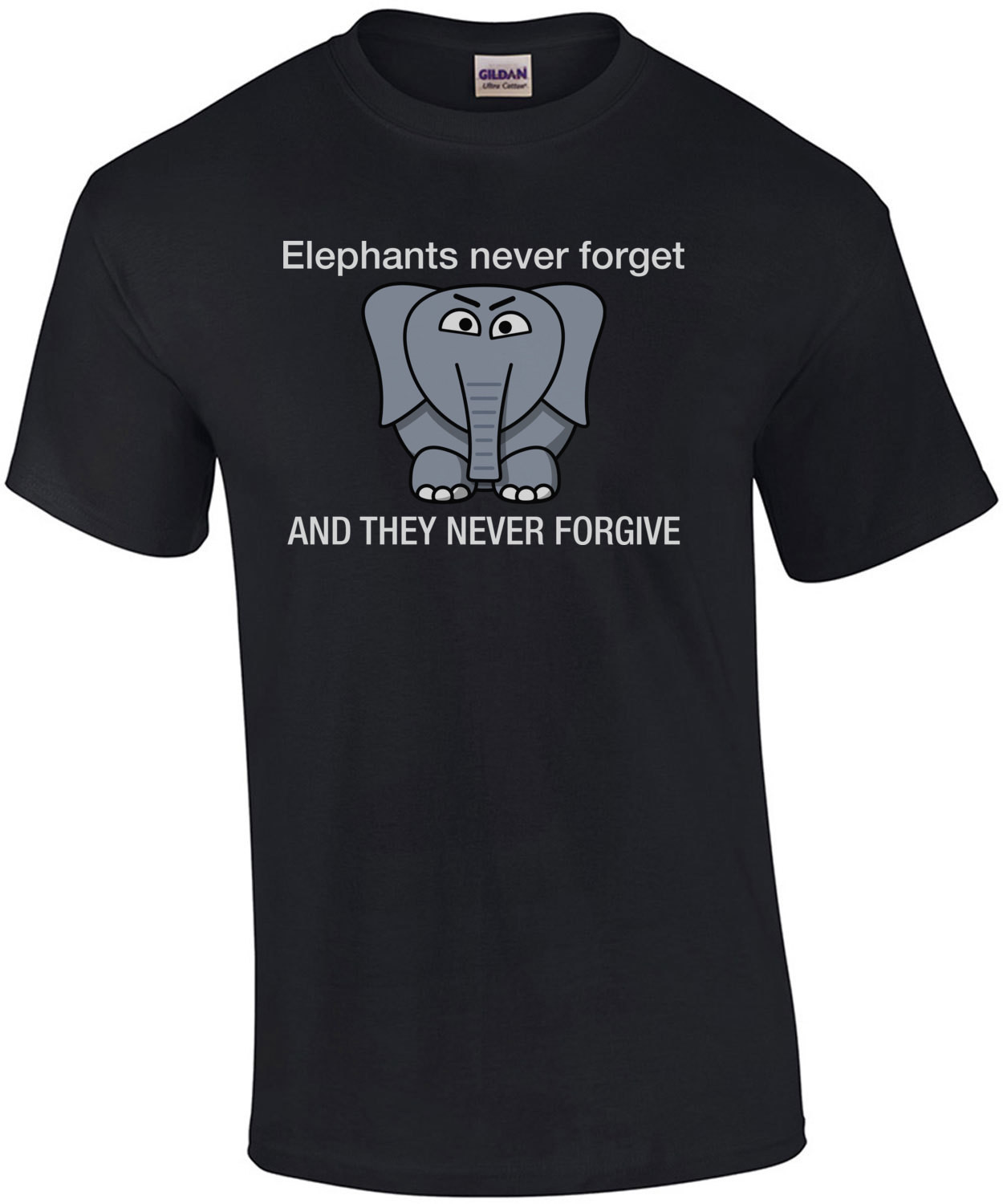 Elephants never forget and they never forgive t-shirt