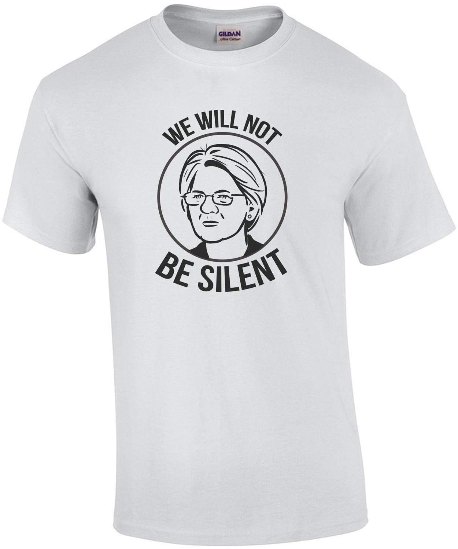 Elizabeth Warren - We will not be silent - 2020 Election T-Shirt