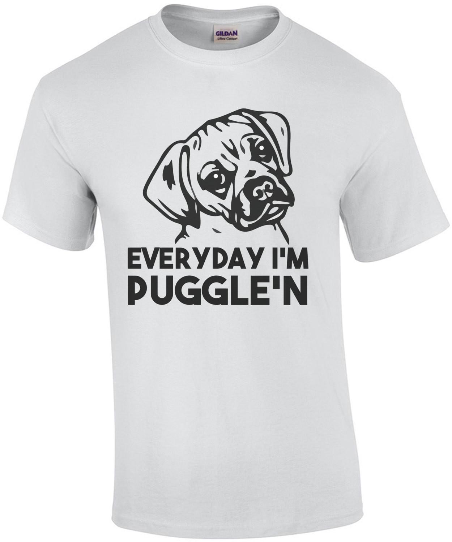 Everyday I'm Puggle'n - Puggle T-Shirt