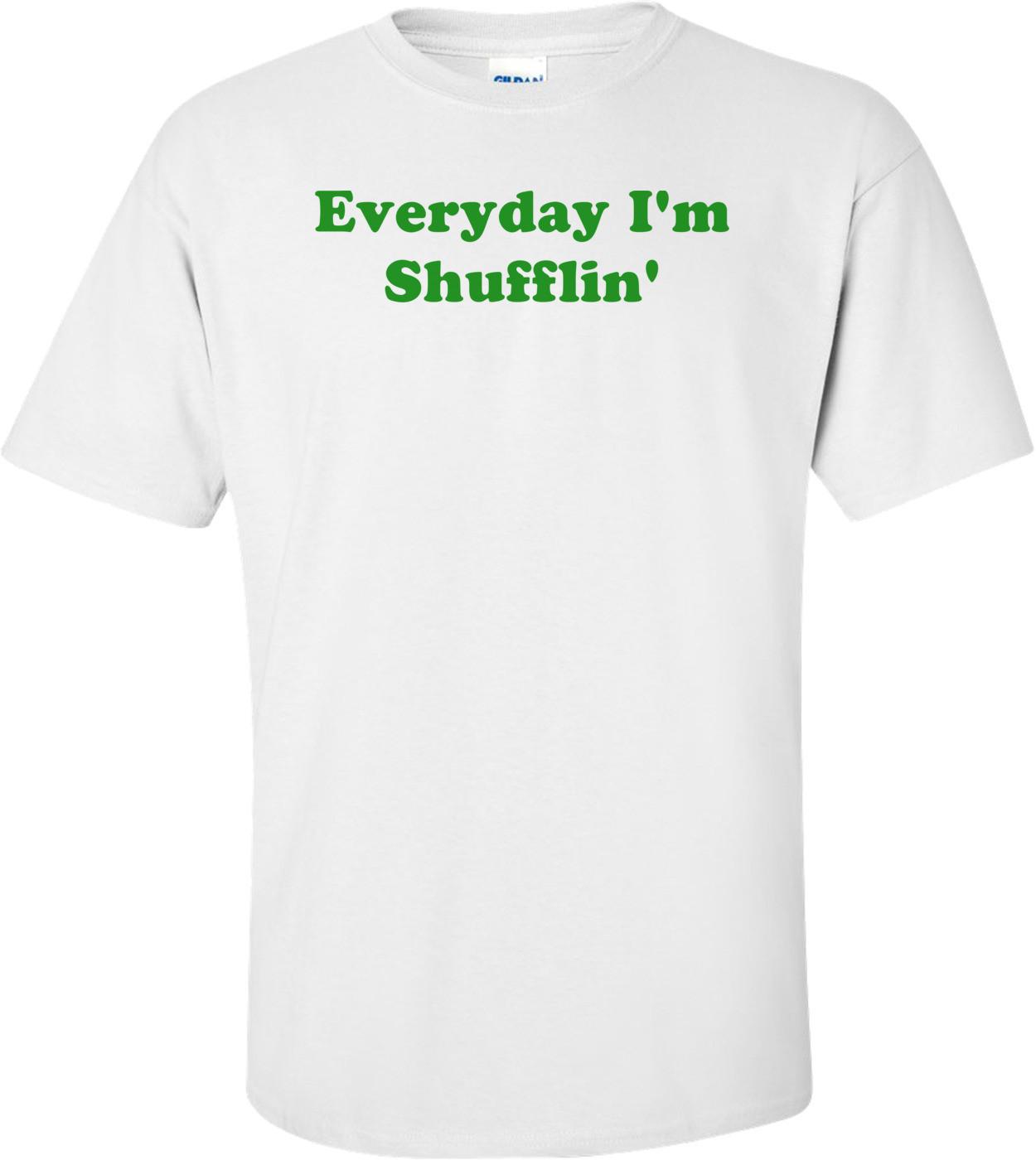 Everyday I'm Shufflin' Shirt